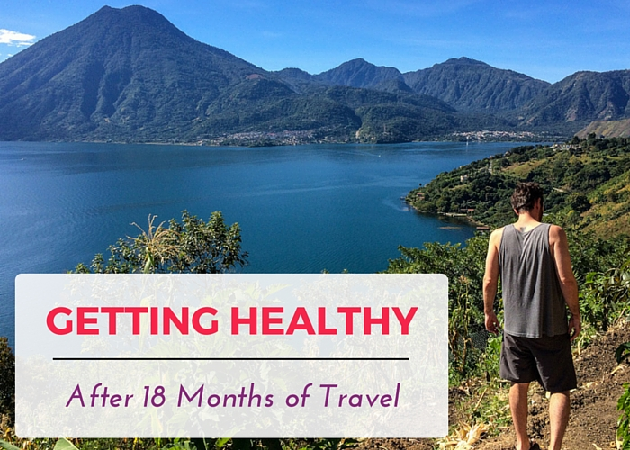 Getting Healthy After 18 Months of Travel